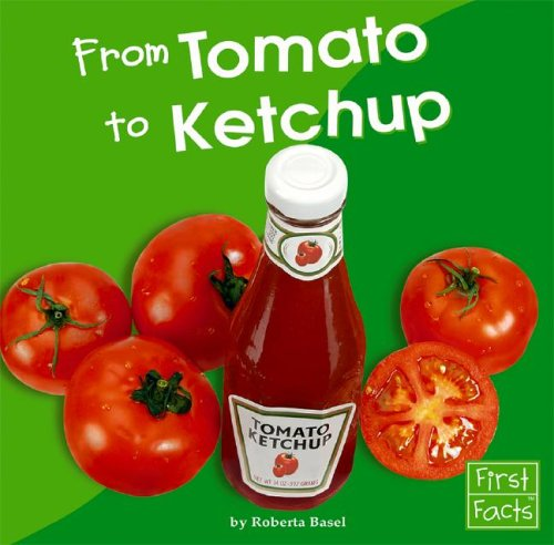 9780736842860: From Tomato to Ketchup (First Facts)