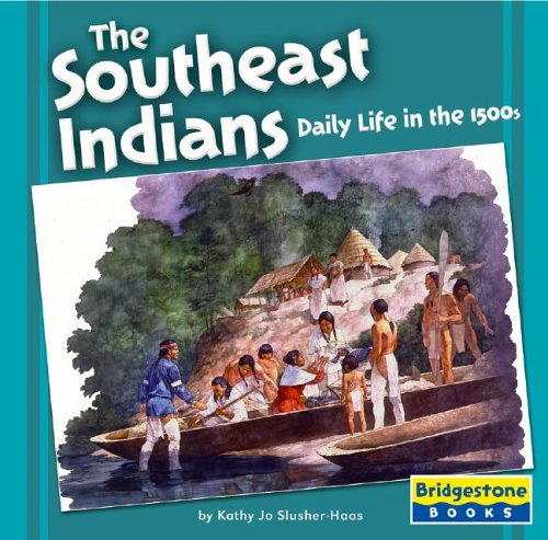 The Southeast Indians: Daily Life in the 1500s (Native American Life: Regional Tribes): ...