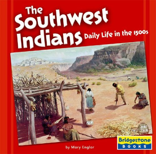 9780736843195: The Southwest Indians: Daily Life in the 1500s (Native American Life: Regional Tribes)