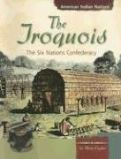 9780736848176: The Iroquois: The Six Nations Confederacy (American Indian Nations)
