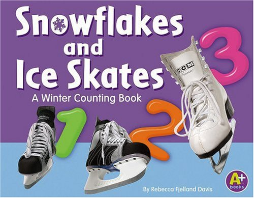 Snowflakes and Ice Skates: A Winter Counting Book (A+ Books: Counting): Davis, Rebecca F.