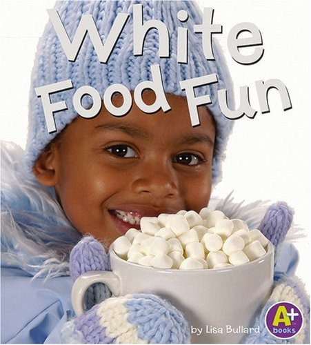 9780736853842: White Food Fun (Eat Your Colors)