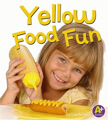 9780736853859: Yellow Food Fun (Eat Your Colors)