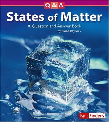 States of Matter: A Question and Answer: Fiona Bayrock