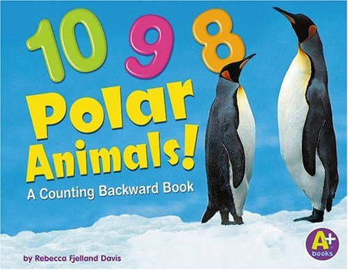 9780736863742: 10, 9, 8 Polar Animals!: A Counting Backward Book (Counting Books)