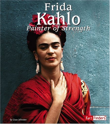 Frida Kahlo: Painter of Strength (Fact Finders Biographies: Great Hispanics): Lissa Jones Johnston