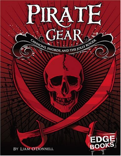 9780736864251: Pirate Gear: Cannons, Swords, and the Jolly Roger (The Real World of Pirates)