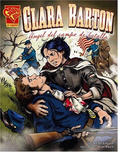 9780736866019: Clara Barton: Ángel del campo de batalla (Graphic Library: Graphic Biographies) (Spanish Edition)