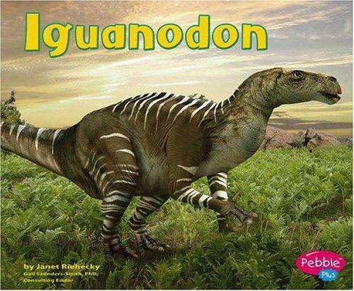 Iguanodon (Dinosaurs and Prehistoric Animals): Riehecky, Janet