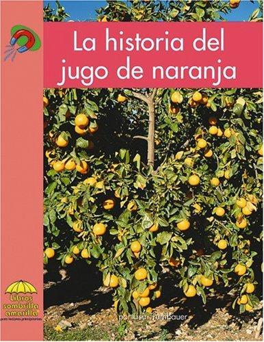 9780736874298: La historia del jugo de naranja (Yellow Umbrella Books. Science. Spanish. series) (Yellow Umbrella Spanish Fluent Level) (Spanish Edition)