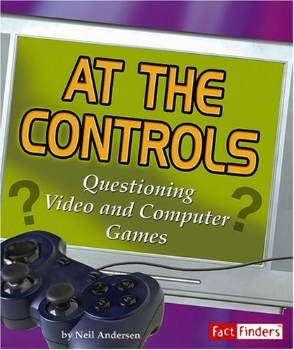 At the Controls: Questioning Video and Computer Games (Media Literacy series): Neil Andersen