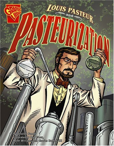Louis Pasteur and Pasteurization (Rise and Shine): Jennifer Fandel; Charles