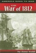 The War of 1812 (America Goes to War): Anne Todd