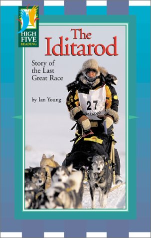 The Iditarod: Story of the Last Great Race (High Five Reading) (0736895450) by Young, Ian