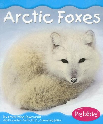 Arctic Foxes (Polar Animals): Emily Rose Townsend