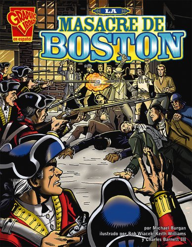 La masacre de Boston (Historia Grafica series) (Historia Gráficas) (Spanish Edition): Burgan...