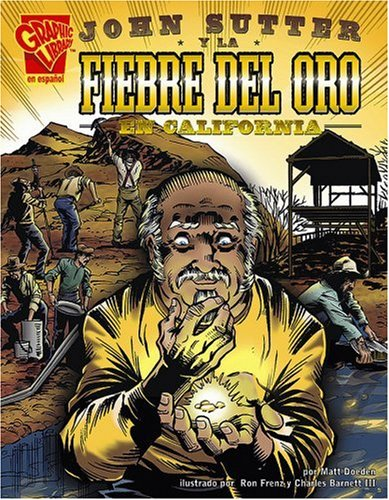 9780736896801: John Sutter y la fiebre del oro en California (Historia Gráficas) (Spanish Edition)