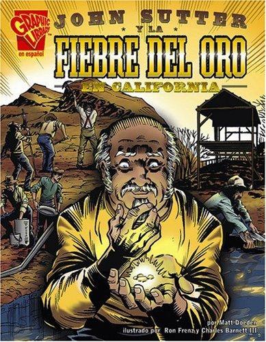 9780736896801: John Sutter y la Fiebre del Oro en California (Historia Grafica)