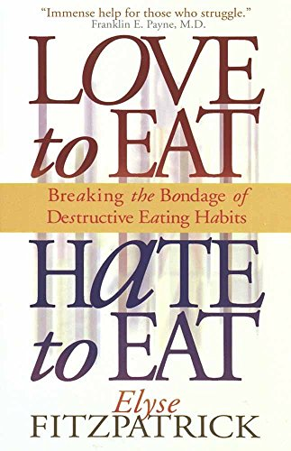 9780736900133: Love to Eat, Hate to Eat: Breaking the Bondage of Destructive Eating Habits