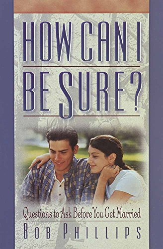 How Can I Be Sure?: Questions to Ask Before You Get Married: Phillips, Bob
