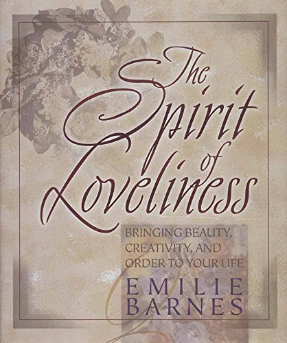 9780736900416: The Spirit of Loveliness: Bringing Beauty, Creativity, and Order to Your Life