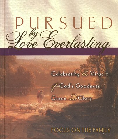 Pursued by Love Everlasting: Focus on the Family