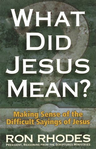 9780736900492: What Did Jesus Mean? Making Sense of the Difficult Sayings of Jesus