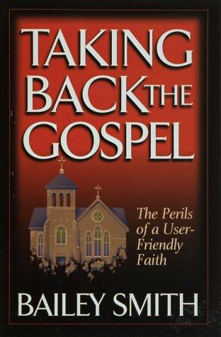 Taking Back the Gospel: Smith, Bailey E.