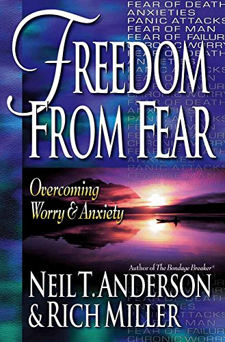 Freedom from Fear: Overcoming Worry and Anxiety: Anderson, Neil T.,