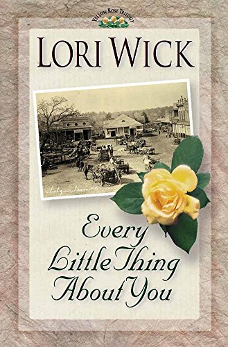 Every Little Thing About You (A Yellow Rose Trilogy #1) (9780736901048) by Lori Wick