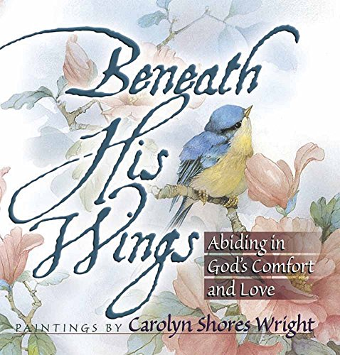 9780736901154: Beneath His Wings: Abiding in God's Comfort and Love