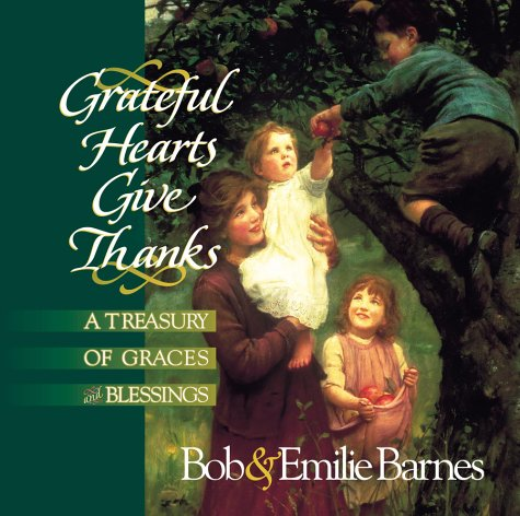 Grateful Hearts Give Thanks (0736901299) by Bob Barnes; Emilie Barnes