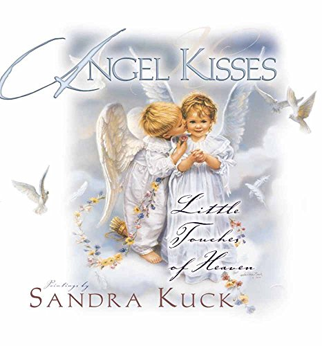 Angel Kisses: Little Touches of Heaven: Sandra Kuck