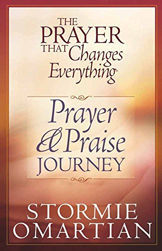 The Prayer That Changes Everything® Prayer and Praise Journey (9780736901949) by Stormie Omartian