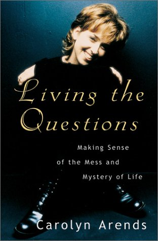 9780736902267: Living the Questions: Making Sense of the Mess and Mystery of Life