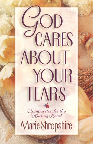 9780736902328: God Cares About Your Tears: Compassion for the Hurting Heart