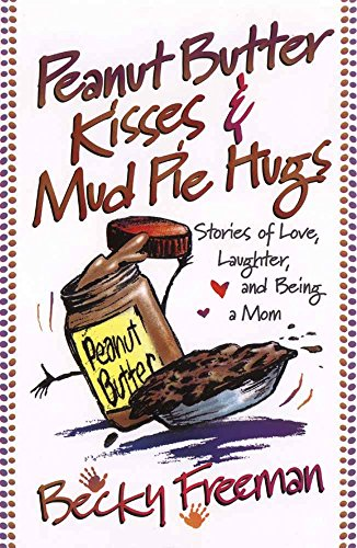 Peanut Butter Kisses and Mud Pie Hugs (0736902406) by Freeman, Becky