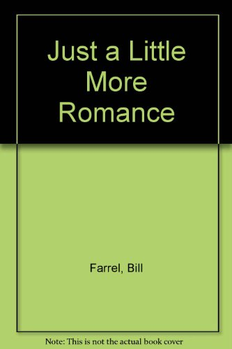 Just a Little More Romance (0736902546) by Bill Farrel