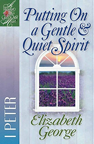 9780736902908: Putting On a Gentle & Quiet Spirit: 1 Peter (A Woman After God's Own Heart)