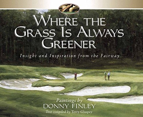Where the Grass is Always Greener: Insight and Inspiration from the Fairway (0736903046) by Donny Finley