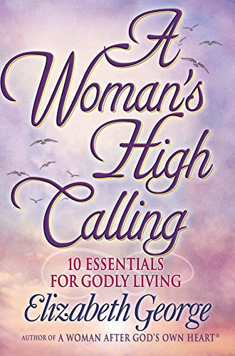 9780736903271: A Woman's High Calling: 10 Essentials for Godly Living