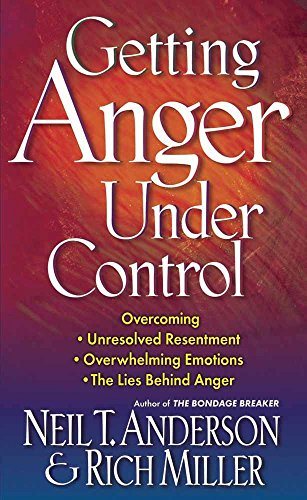 9780736903493: Getting Anger Under Control: Overcoming Unresolved Resentment, Overwhelming Emotions, and the Lies Behind Anger