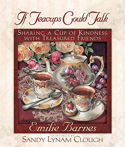 9780736903837: If Teacups Could Talk: Sharing a Cup of Kindness with Treasured Friends