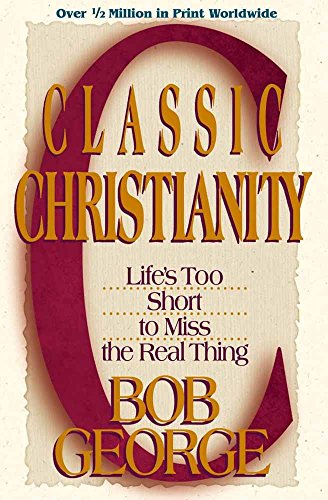 9780736904193: Classic Christianity: Life's Too Short to Miss the Real Thing