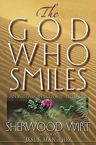 The God Who Smiles: An Invitation To A Joy-Filled Life (0736904360) by Wirt, Sherwood Eliot