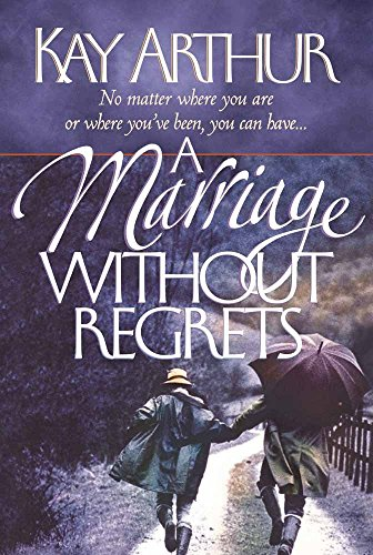 9780736904407: A Marriage Without Regrets: No matter where you are or where you've been, you can have...