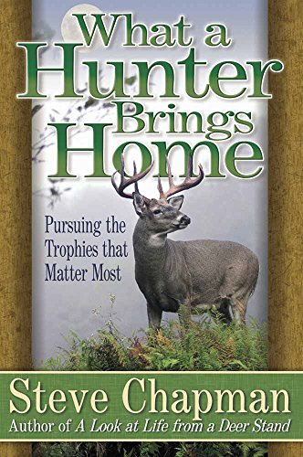9780736904414: What a Hunter Brings Home: Pursuing the Trophies That Matter Most