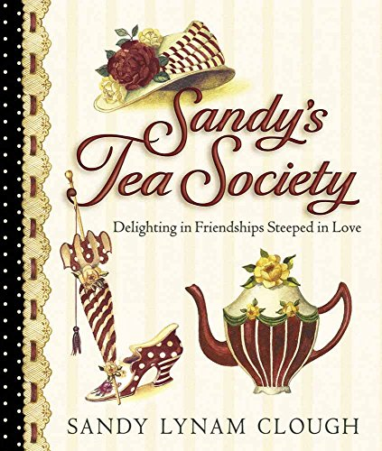 Sandy's Tea Society: Delighting in Friendships Steeped in Love (9780736905183) by Sandy Lynam Clough