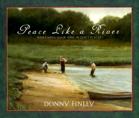 Peace Like a River: Refreshing Your Soul in Quiet Places (0736905243) by Donny Finley
