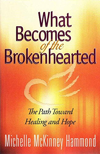 9780736905275: What Becomes of the Brokenhearted: The Path Toward Healing and Hope
